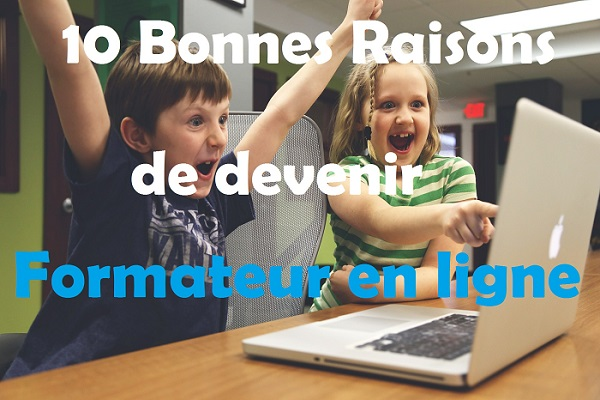 10 raisons de devenir formateur ou coach sur internet