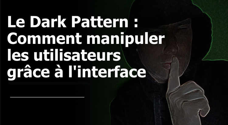 Dark Pattern Manipuler les utilisateurs avec interface